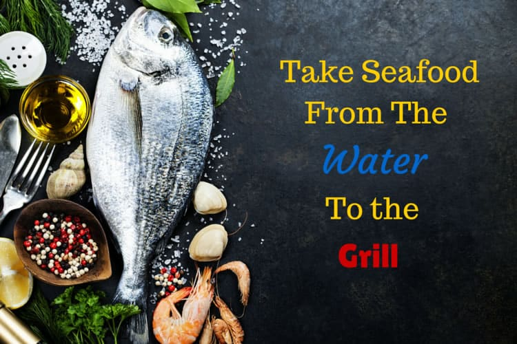 Take Seafood From The water to the grill