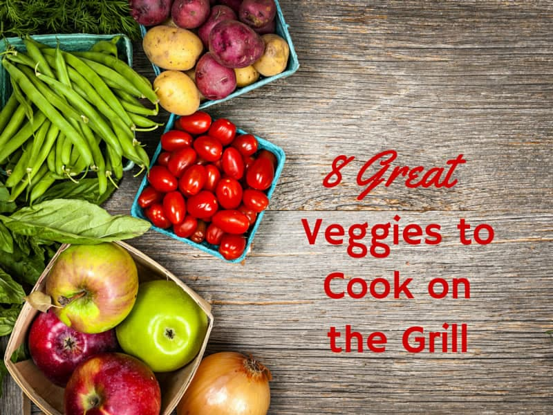 8 Great Veggies to Cook on the Grill