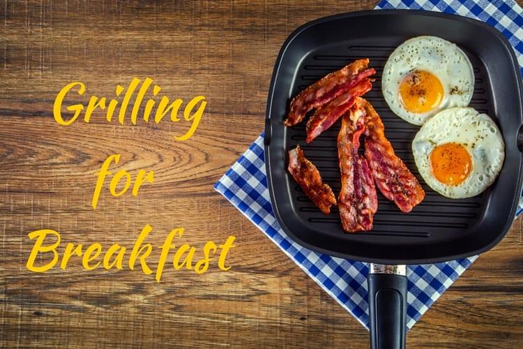 Grilling for Breakfast
